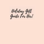 Holiday Gift Guide For Her: What I'd Love To Give (Or Receive 😉)